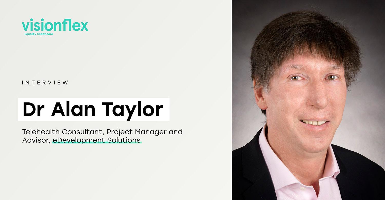 Interview: Dr Alan Taylor, Telehealth Consultant & Advisor